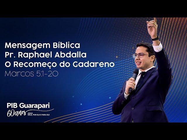 Pr. Raphael Abdalla - O Recomeço do Gadareno - Marcos 5:1-20