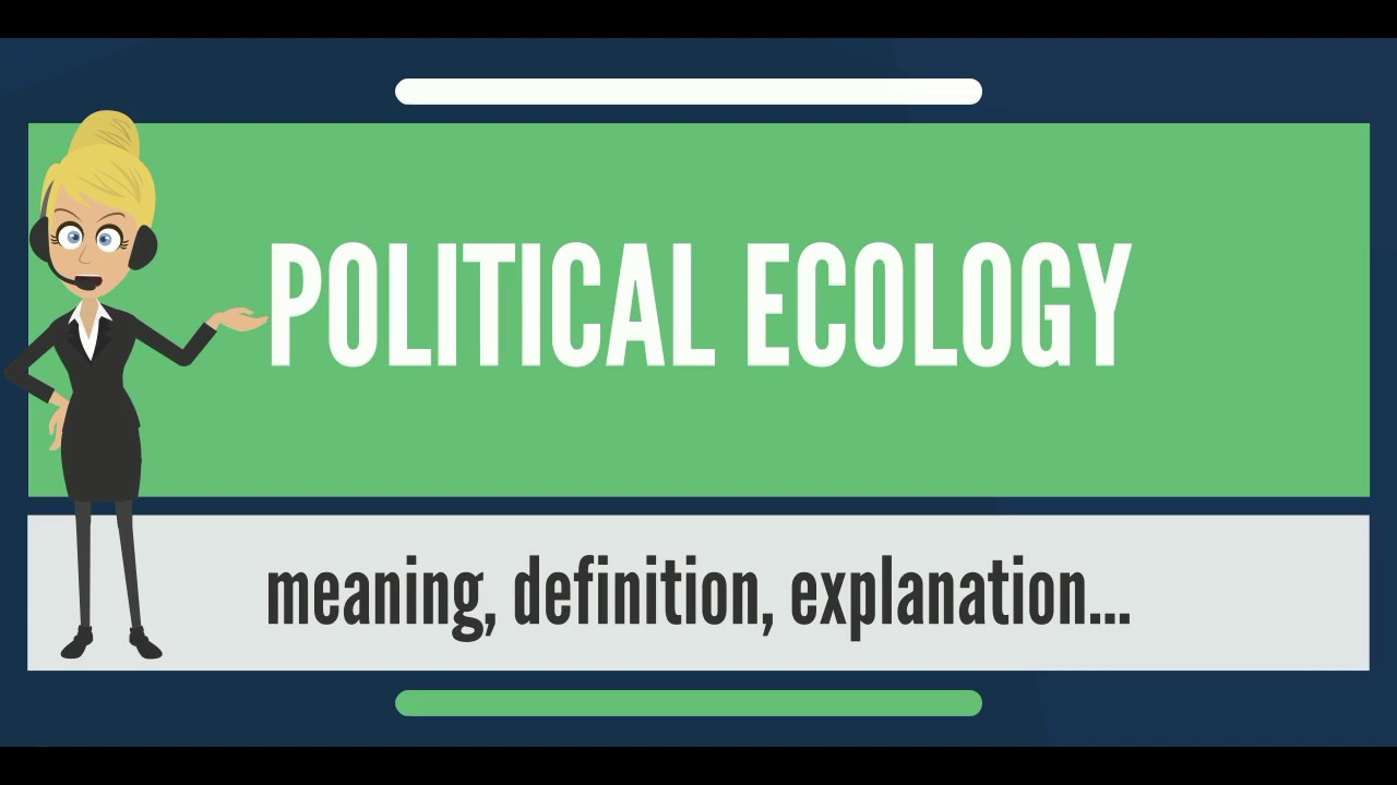 what is political ecology? what does political ecology mean