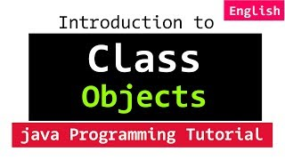 #01 Classes, Objects, Methods | Java Object Oriented Programming Video Tutorials