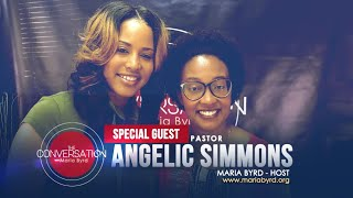 Guest Pastor Angelic Simmons - The Conversation with Maria Byrd