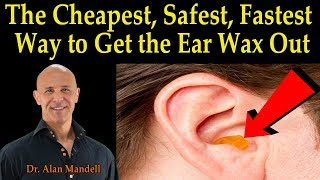 Cheapest, Safest, Fastest Way to Get the Ear Wax Out - Dr. Alan Mandell, D.C.