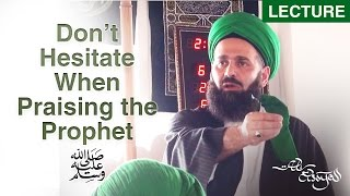 Don't Hesitate When Praising the Prophet ﷺ - Shaykh Ali Elsayed
