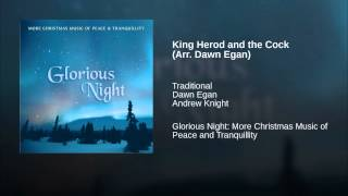 King Herod and the Cock (Arr. Dawn Egan)