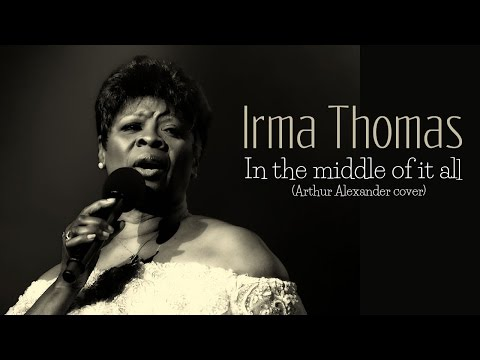 Irma Thomas - In the middle of it all (SR)