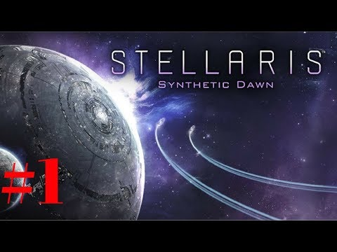 STELLARIS SYNTHETIC DAWN #01 YOUTUBE EMPIRE - Stellaris Synthetic Dawn DLC - Let's Play - Gameplay |