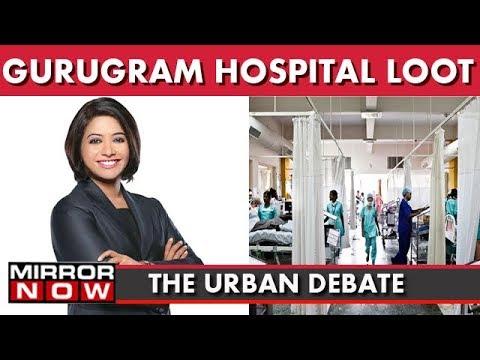Gurugram Hospital Loot: Daylight Robbery Or Justified Loot I The Urban Debate With Faye D'Souza