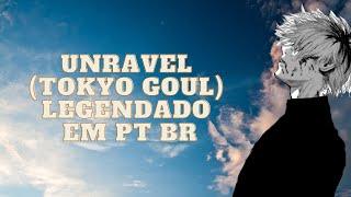 Unravel(Tokyo Goul) legendado em pt br