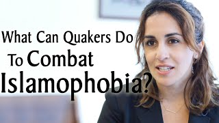 What Can Quakers Do To Combat Islamaphobia?