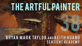 Artful Painter Podcast: Bryan Mark Taylor And Keith Huang - Sentient Academy For Artists