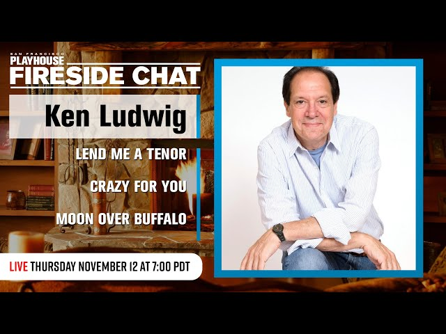 Playwright Ken Ludwig (Lend Me a Tenor) Interview | San Francisco Playhouse Fireside Chat