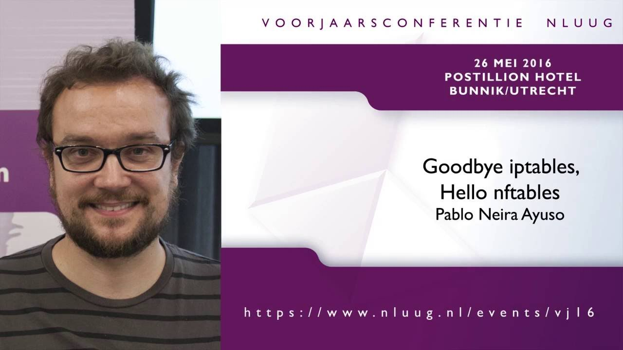 NLUUG VJ16 - 21 - Pablo Neira Ayuso -- Goodbye iptables, Hello nftables