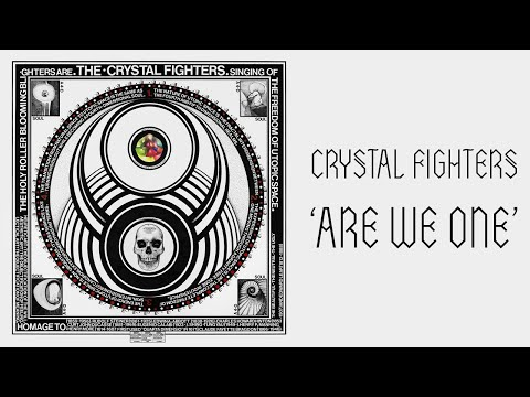 Crystal Fighters - Are We One