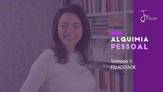 04 - FELICIDADE - Alquimia Pessoal