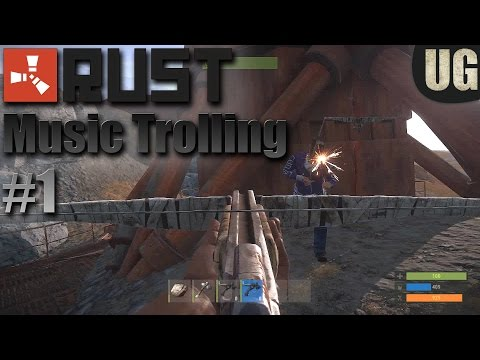 Rust - Music Trolling #1