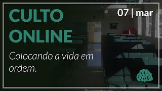 Colocando a vida em ordem - Pr. Lucas Parreira - 07/03/2021