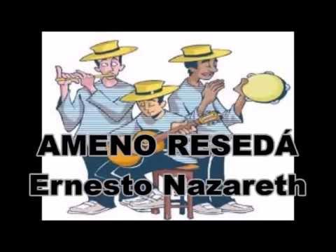 Ameno Resedá / Ernesto Nazareth