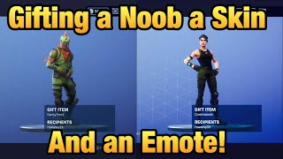 Gifting a NOOB SKIN a SKIN and a EMOTE! | Gifting System | Fortnite Battle Royale