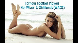 Famous Football Players  Hot Wives  And Girlfriends (WAGS)