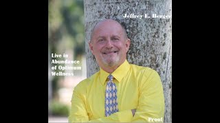 PROOF - Jeffrey E. Berger | Live in Abundance of Optimum Wellness