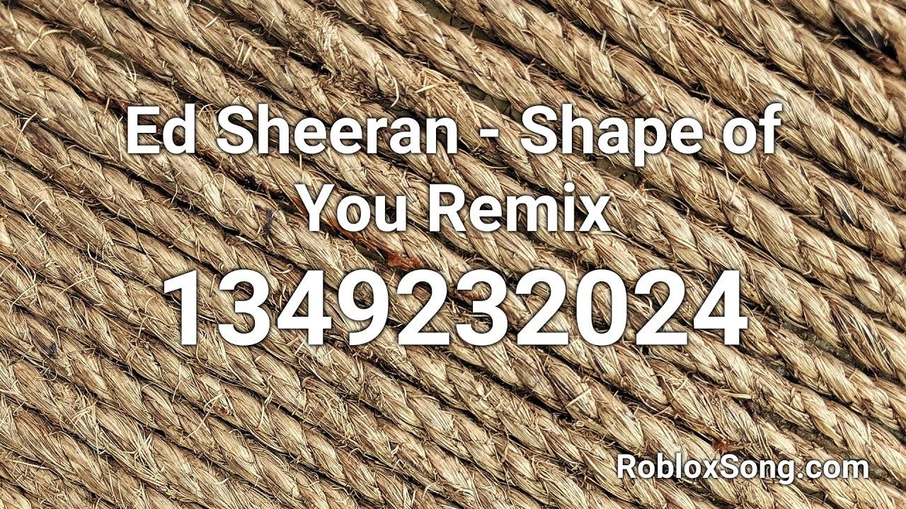 Ed Sheeran Shape Of You Remix Roblox Id Music Code Youtube