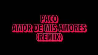 Paco - Amor De Mis Amores (Remix)