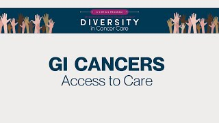 Diversity in Cancer Care | Gastrointestinal Cancers | Access to Care