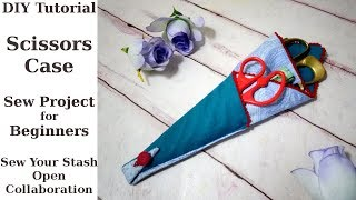 DIY Tutorial Scissors Case / Sew Project for Beginners / Sew Your Stash Open Collaboration