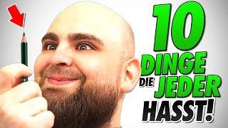 10 DINGE die JEDER HASST!