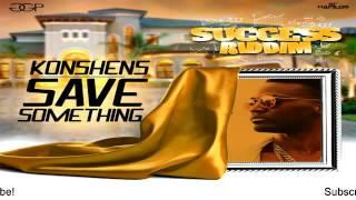 Konshens – Save Something (Raw) [Success Riddim] - July 2016
