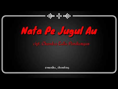Nata Pe Jugul Au (chandra Lalla Pandiangan) Lirik