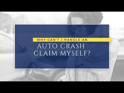 Why Can't I Handle an Auto Crash Claim Myself?