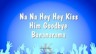 Na Na Hey Hey Kiss Him Goodbye - Bananarama (Karaoke Version)