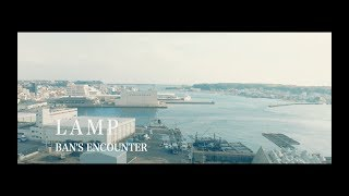 BAN'S ENCOUNTER - LAMP (Official Video)