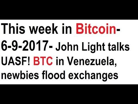 This week in Bitcoin- 6-9-2017- John Light talks UASF! BTC in Venezuela, newbies flood exchanges