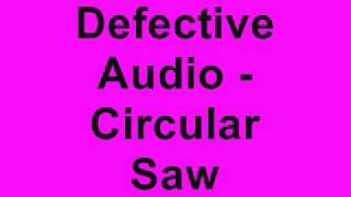 Defective Audio - Circular Saw