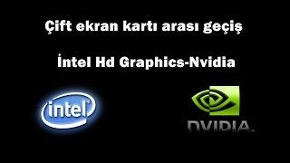 Çift ekran kartı arası geçiş İntel Hd Graphics - Nvidia