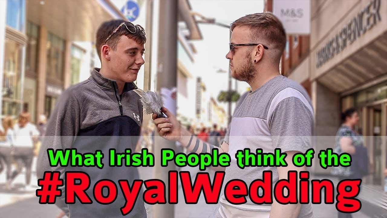 Royal Wedding | Do Irish People Care?   YouTube
