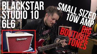 Blackstar Studio 10 6L6 - Small Amp... BIG, BOUTIQUE TONES