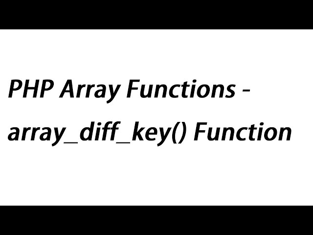PHP Array Functions - array_diff_key() Function