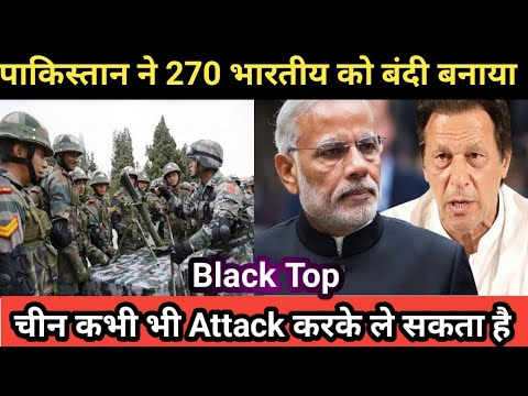 Pakistan Captured 270 Indian People | China can Attack any Time at Black Top