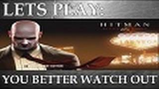 Lets Play: Hitman Blood Money - You Better Watch Out (Episode 6)