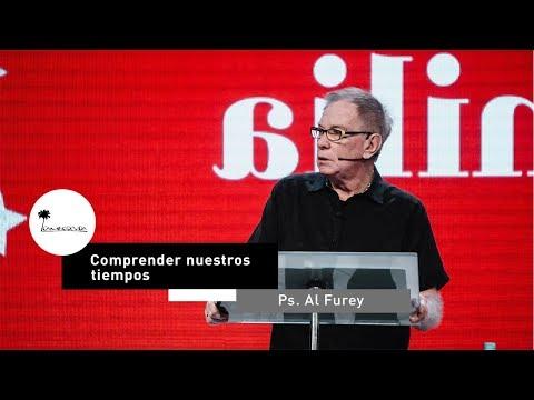 Comprender nuestros tiempos | Ps. Al Furey