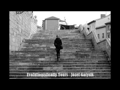 Evolutionistically Yours... Józef Gatysik[Peaciful Piano]