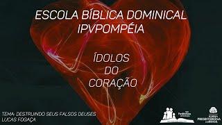 11. Escola Dominical - Lucas Fogaça - Destruindo Seus  Falsos Deuses