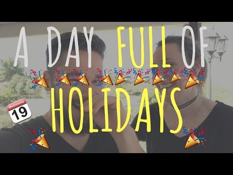 A DAY FULL OF HOLIDAYS!!