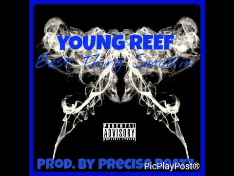 Young Reef - Best Thing Smokin ( Prod. By Precise Beatz)