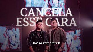 João Gustavo e Murilo - Cancela Esse Cara (Clipe Oficial)