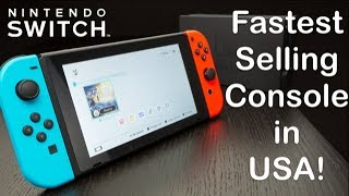 Nintendo SWITCH - The Fastest Selling Home Console EVER in US History!