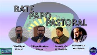 Bate Papo Pastoral 7 - Pastores Célio, Philippe, Paulo Uchôa e Pedro Luz