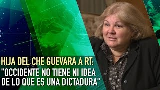 "Hija del Che a RT: ""Occidente no tiene ni idea de lo que es una dictadura"""